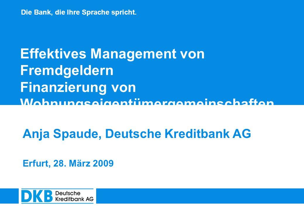 Die Bank, die Ihre Sprache spricht. Effektives Management von Fremdgeldern Finanzierung von Wohnungseigentümergemeinschaften Anja Spaude, Deutsche Kre