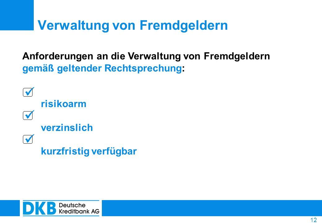 12 Anforderungen an die Verwaltung von Fremdgeldern gemäß geltender Rechtsprechung: risikoarm verzinslich kurzfristig verfügbar Verwaltung von Fremdge
