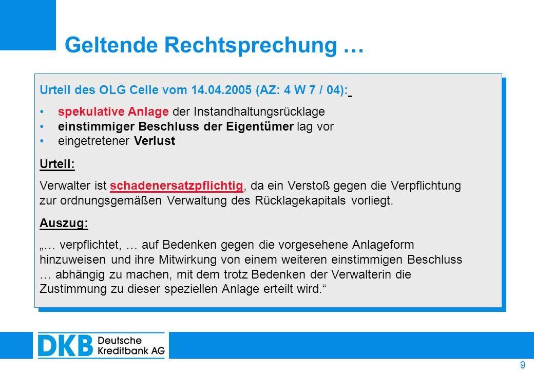 9 Geltende Rechtsprechung … Urteil des OLG Celle vom 14.04.2005 (AZ: 4 W 7 / 04): spekulative Anlage der Instandhaltungsrücklage einstimmiger Beschlus