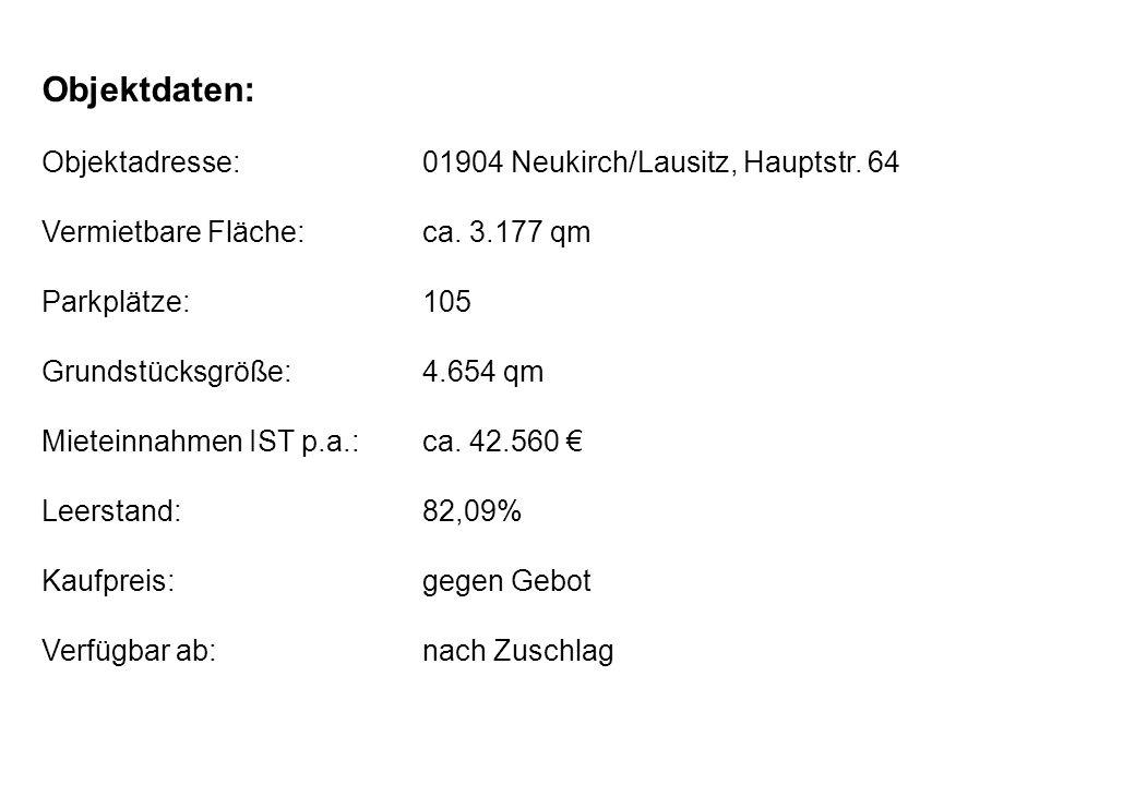 Objektdaten: Objektadresse: 01904 Neukirch/Lausitz, Hauptstr. 64 Vermietbare Fläche:ca. 3.177 qm Parkplätze:105 Grundstücksgröße:4.654 qm Mieteinnahme