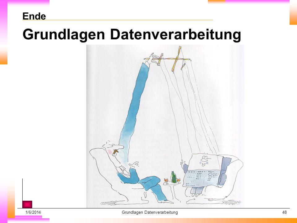 1/6/2014Grundlagen Datenverarbeitung48 Ende Grundlagen Datenverarbeitung