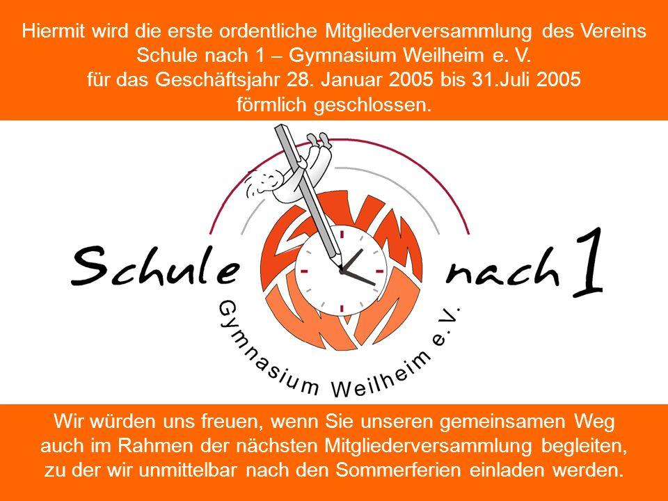 2623.01.2006. Hiermit wird die erste ordentliche Mitgliederversammlung des Vereins Schule nach 1 – Gymnasium Weilheim e. V. für das Geschäftsjahr 28.