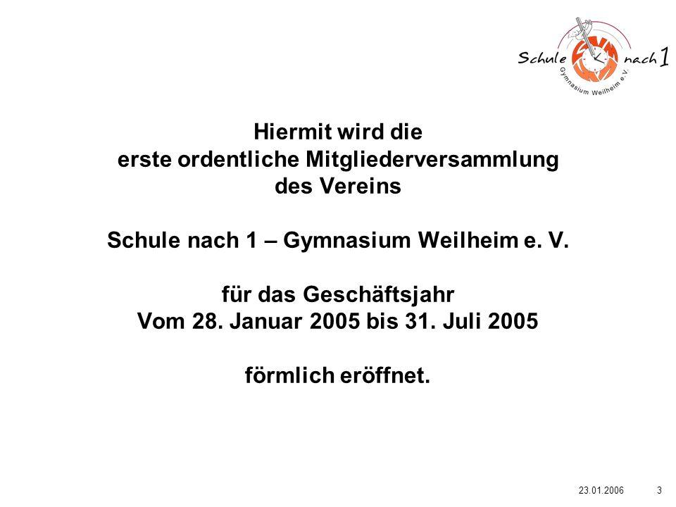 323.01.2006 Hiermit wird die erste ordentliche Mitgliederversammlung des Vereins Schule nach 1 – Gymnasium Weilheim e. V. für das Geschäftsjahr Vom 28
