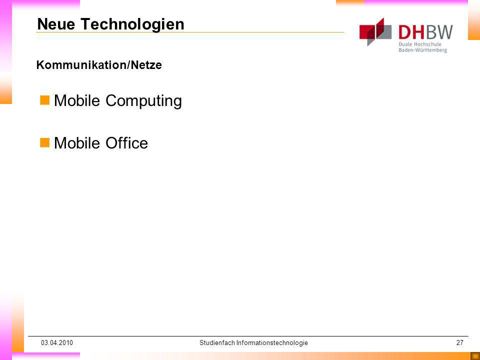 03.04.2010Studienfach Informationstechnologie27 Kommunikation/Netze Neue Technologien nMobile Computing nMobile Office