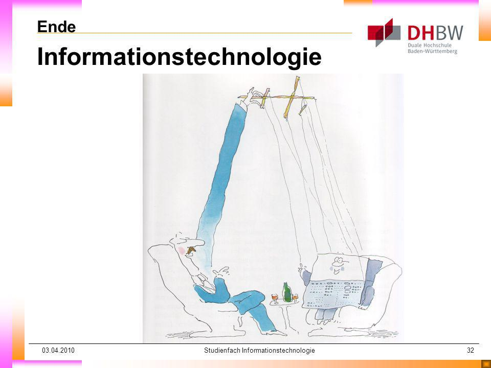 03.04.2010Studienfach Informationstechnologie32 Ende Informationstechnologie