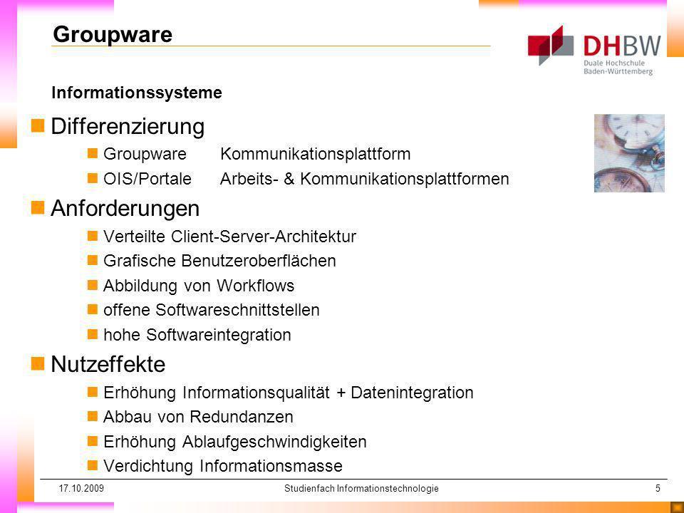 17.10.2009Studienfach Informationstechnologie5 Informationssysteme Groupware nDifferenzierung nGroupwareKommunikationsplattform nOIS/PortaleArbeits- &