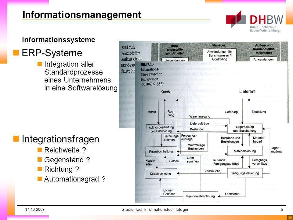 17.10.2009Studienfach Informationstechnologie6 Informationssysteme Informationsmanagement nERP-Systeme nIntegration aller Standardprozesse eines Unter