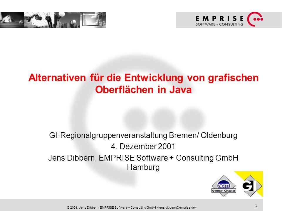 1 © 2001, Jens Dibbern, EMPRISE Software + Consulting GmbH Alternativen für die Entwicklung von grafischen Oberflächen in Java GI-Regionalgruppenveran