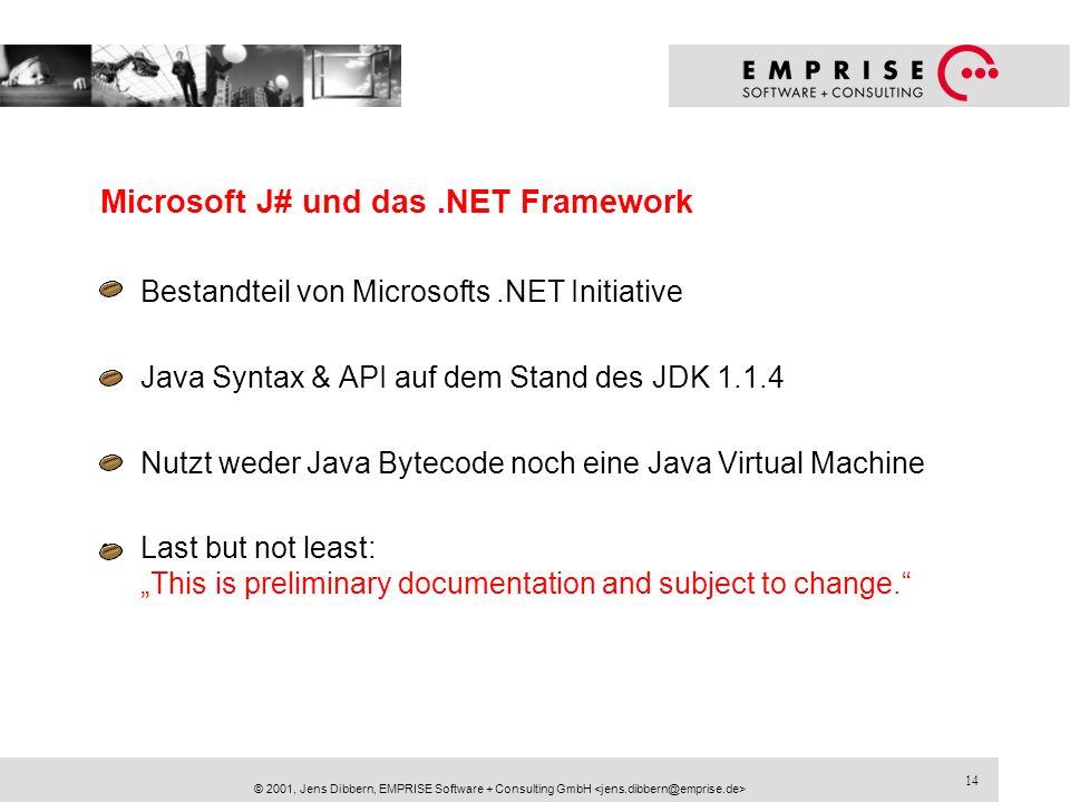 14 © 2001, Jens Dibbern, EMPRISE Software + Consulting GmbH Microsoft J# und das.NET Framework Bestandteil von Microsofts.NET Initiative Java Syntax &