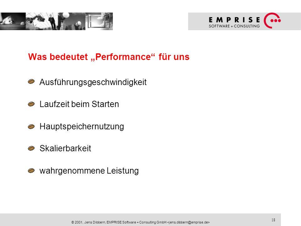 18 © 2001, Jens Dibbern, EMPRISE Software + Consulting GmbH Was bedeutet Performance für uns Ausführungsgeschwindigkeit Laufzeit beim Starten Hauptspe