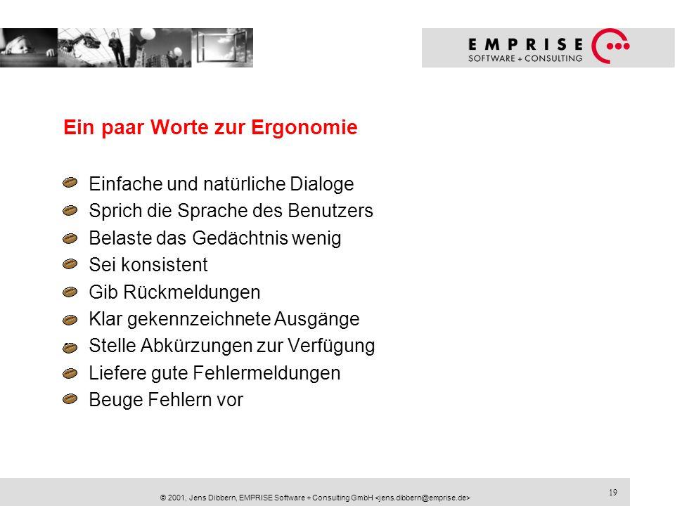 19 © 2001, Jens Dibbern, EMPRISE Software + Consulting GmbH Ein paar Worte zur Ergonomie Einfache und natürliche Dialoge Sprich die Sprache des Benutz