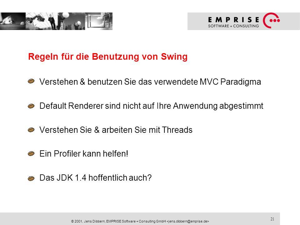 21 © 2001, Jens Dibbern, EMPRISE Software + Consulting GmbH Regeln für die Benutzung von Swing Verstehen & benutzen Sie das verwendete MVC Paradigma D