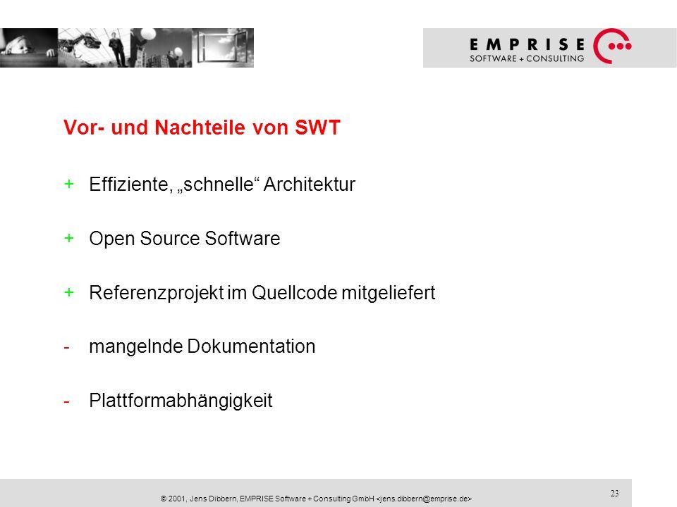 23 © 2001, Jens Dibbern, EMPRISE Software + Consulting GmbH Vor- und Nachteile von SWT +Effiziente, schnelle Architektur +Open Source Software +Refere