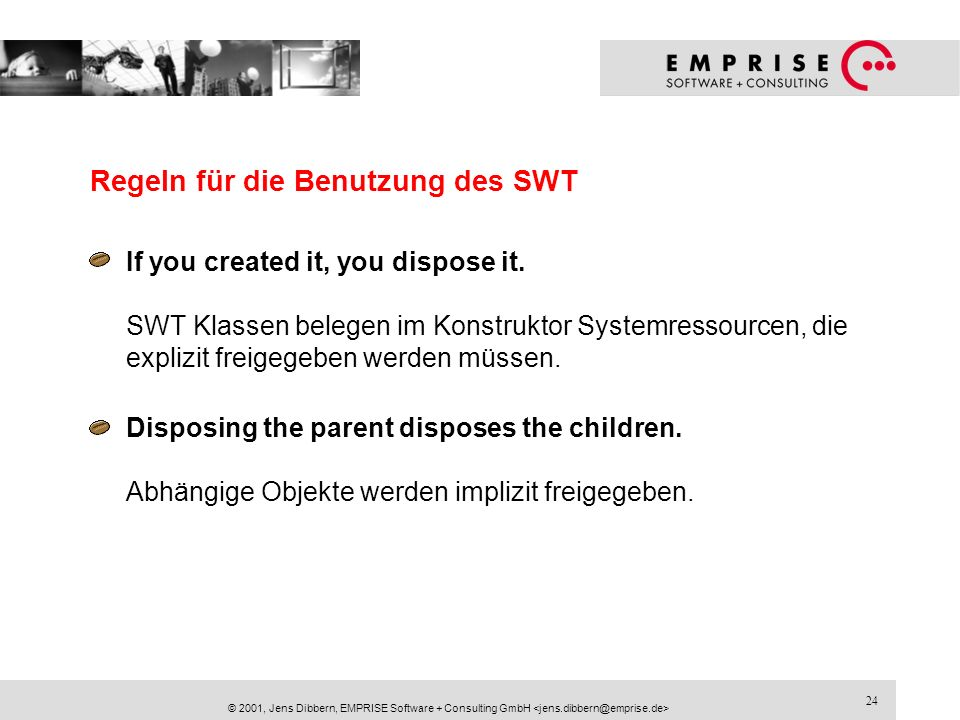 24 © 2001, Jens Dibbern, EMPRISE Software + Consulting GmbH Regeln für die Benutzung des SWT If you created it, you dispose it. SWT Klassen belegen im