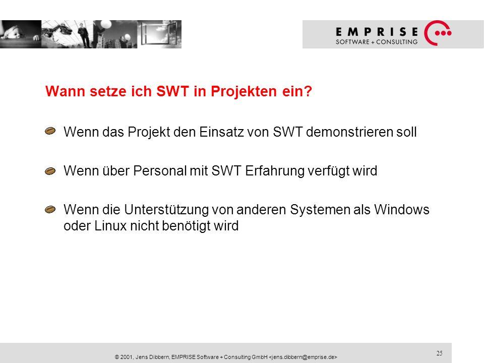 25 © 2001, Jens Dibbern, EMPRISE Software + Consulting GmbH Wann setze ich SWT in Projekten ein? Wenn das Projekt den Einsatz von SWT demonstrieren so