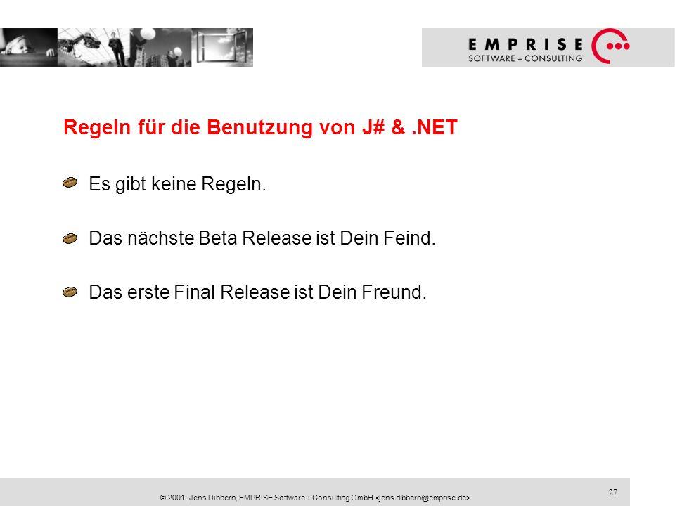 27 © 2001, Jens Dibbern, EMPRISE Software + Consulting GmbH Regeln für die Benutzung von J# &.NET Es gibt keine Regeln. Das nächste Beta Release ist D