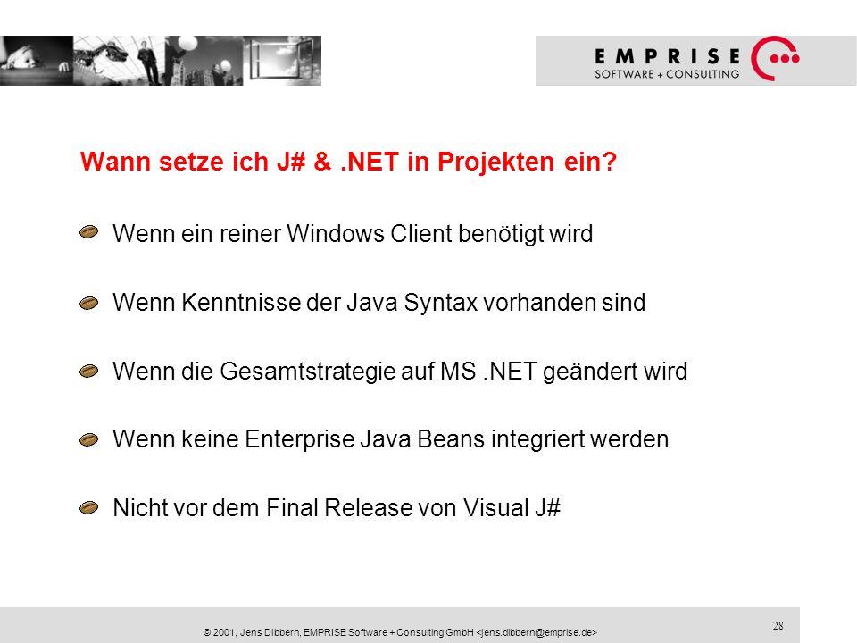28 © 2001, Jens Dibbern, EMPRISE Software + Consulting GmbH Wann setze ich J# &.NET in Projekten ein? Wenn ein reiner Windows Client benötigt wird Wen