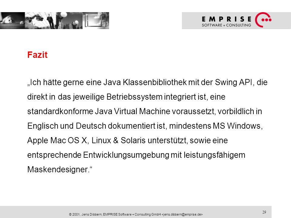 29 © 2001, Jens Dibbern, EMPRISE Software + Consulting GmbH Fazit Ich hätte gerne eine Java Klassenbibliothek mit der Swing API, die direkt in das jew
