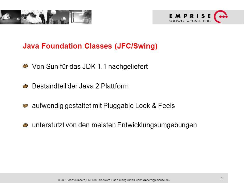 6 © 2001, Jens Dibbern, EMPRISE Software + Consulting GmbH Java Foundation Classes (JFC/Swing) Von Sun für das JDK 1.1 nachgeliefert Bestandteil der J