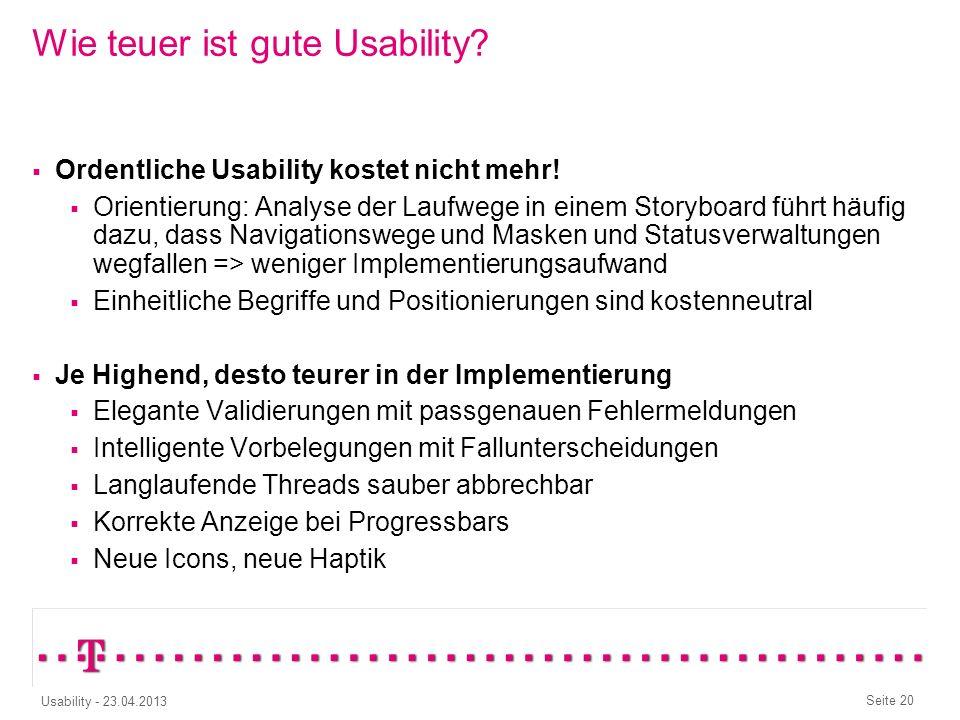 Seite 19 Usability - 23.04.2013 Zur Übung Kreditkarte: Feld Inhabername aus Benutzername vorausfüllen ja oder nein? Gültig bis als Eingabe oder Dropdo