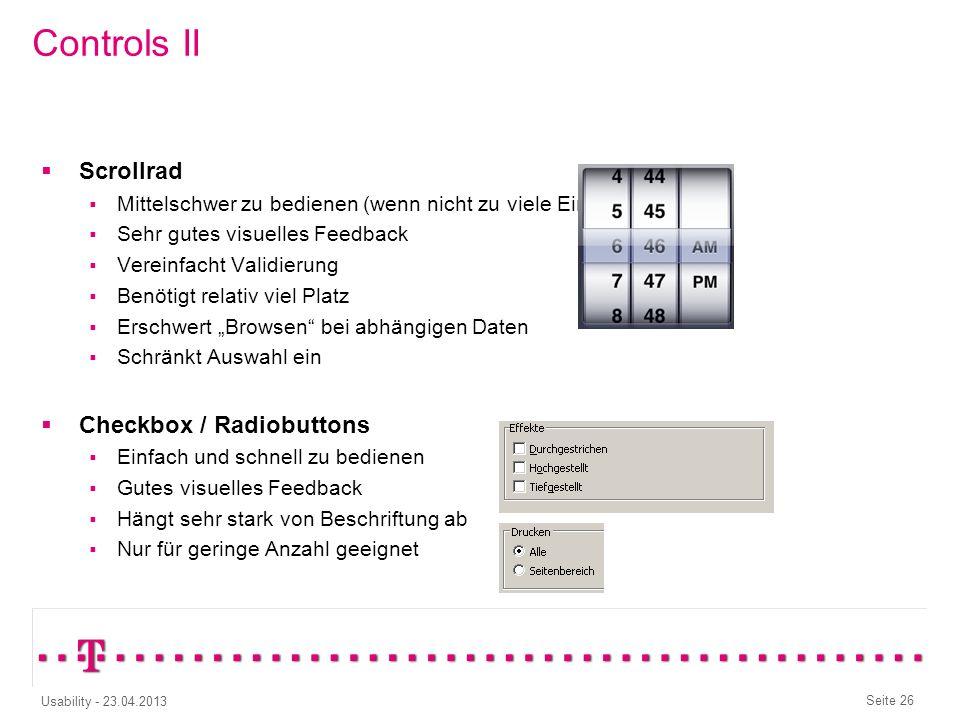 Seite 25 Usability - 23.04.2013 Controls I Eingabefeld Einfach und schnell zu bedienen Eingeschränktes visuelles Feedback (durch Länge des Feldes, Bla