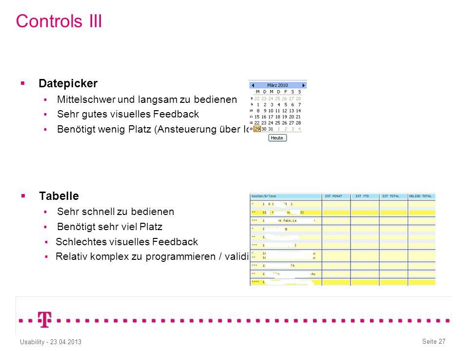 Seite 26 Usability - 23.04.2013 Controls II Scrollrad Mittelschwer zu bedienen (wenn nicht zu viele Einträge) Sehr gutes visuelles Feedback Vereinfach
