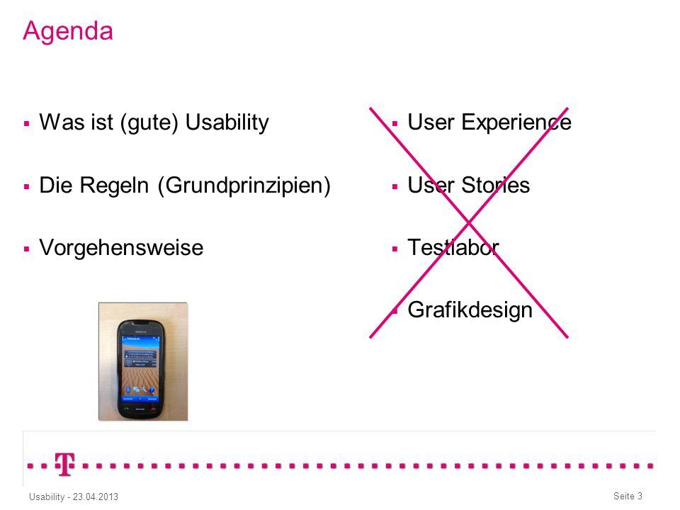 Seite 3 Usability - 23.04.2013 Agenda Was ist (gute) Usability Die Regeln (Grundprinzipien) Vorgehensweise User Experience User Stories Testlabor Grafikdesign