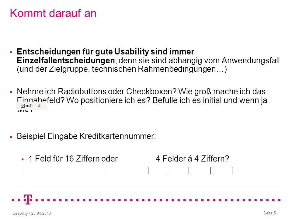 Seite 4 Usability - 23.04.2013 Wieso? Geht doch, Du musst doch nur… und dann … und dann… Usability ist KEINE Geschmackssache Wenn wir uns mit Usabilit