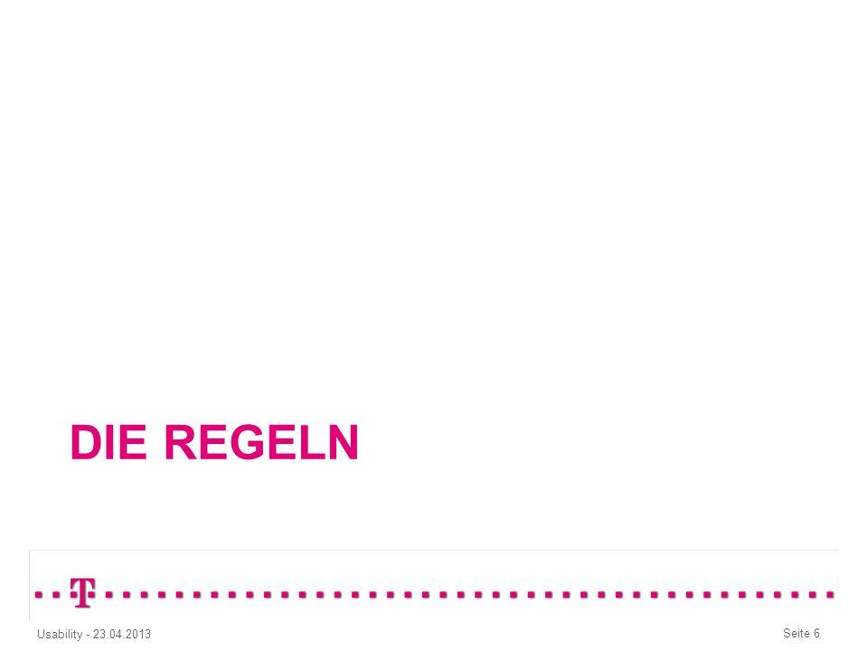 Seite 6 Usability - 23.04.2013 DIE REGELN