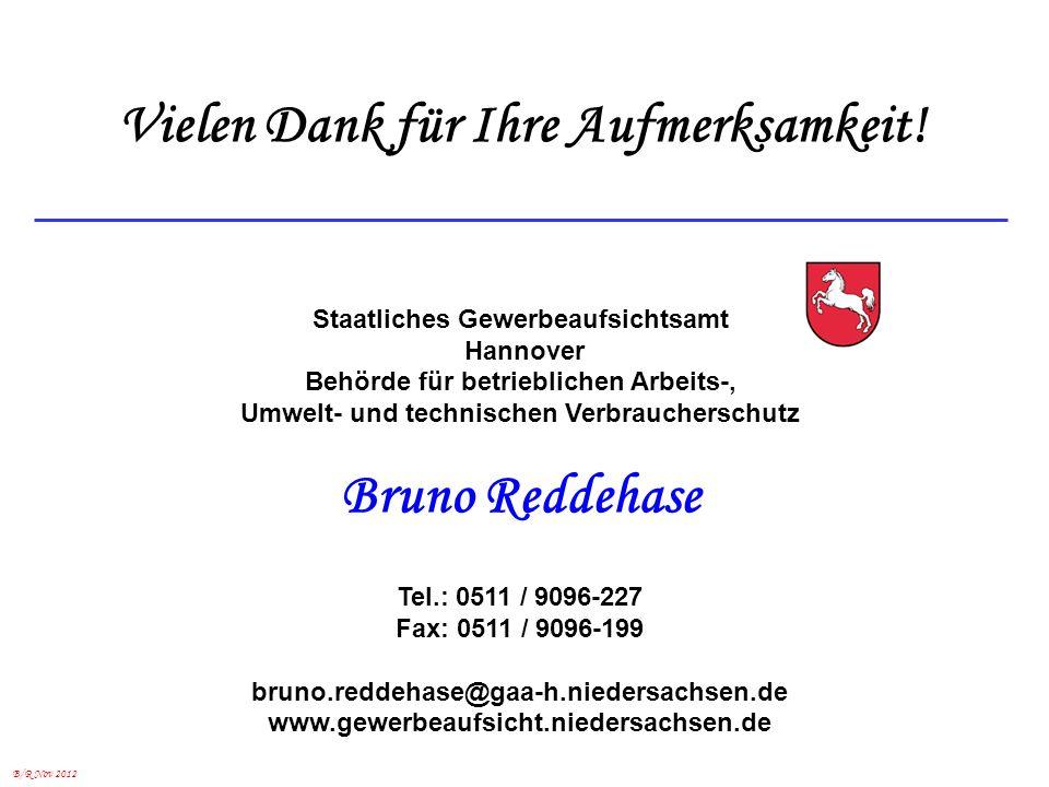B/R Nov 2012 Staatliches Gewerbeaufsichtsamt Hannover Behörde für betrieblichen Arbeits-, Umwelt- und technischen Verbraucherschutz Bruno Reddehase Te