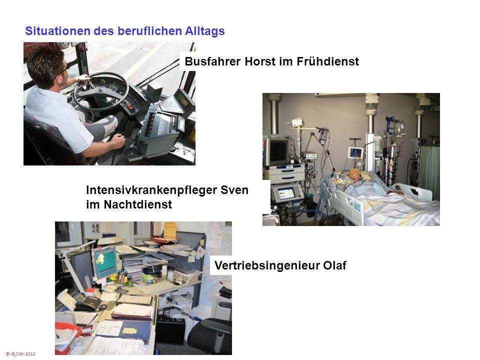 B/R Nov 2012 Situationen des beruflichen Alltags Intensivkrankenpfleger Sven im Nachtdienst Vertriebsingenieur Olaf Busfahrer Horst im Frühdienst