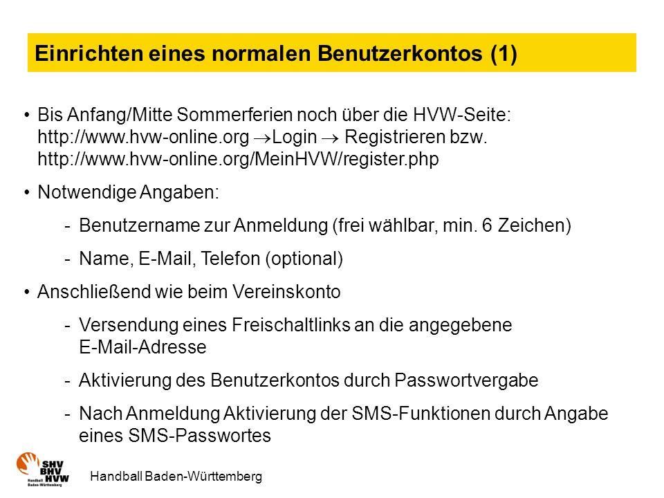 Handball Baden-Württemberg Einrichten eines normalen Benutzerkontos (1) Bis Anfang/Mitte Sommerferien noch über die HVW-Seite: http://www.hvw-online.org Login Registrieren bzw.