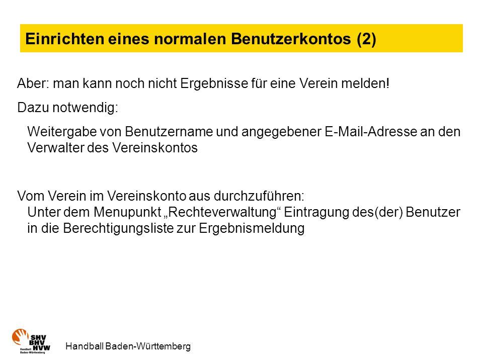 Handball Baden-Württemberg Einrichten eines normalen Benutzerkontos (2) Aber: man kann noch nicht Ergebnisse für eine Verein melden.