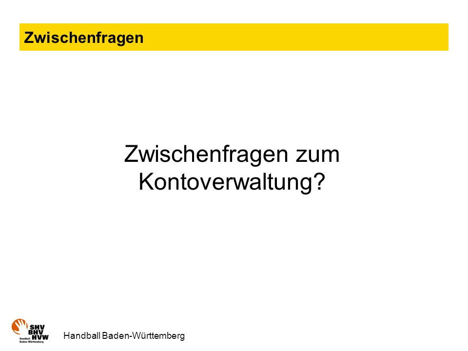 Handball Baden-Württemberg Zwischenfragen Zwischenfragen zum Kontoverwaltung?