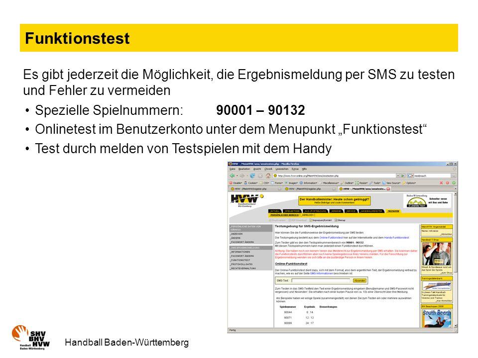 Handball Baden-Württemberg Funktionstest Es gibt jederzeit die Möglichkeit, die Ergebnismeldung per SMS zu testen und Fehler zu vermeiden Spezielle Spielnummern:90001 – 90132 Onlinetest im Benutzerkonto unter dem Menupunkt Funktionstest Test durch melden von Testspielen mit dem Handy