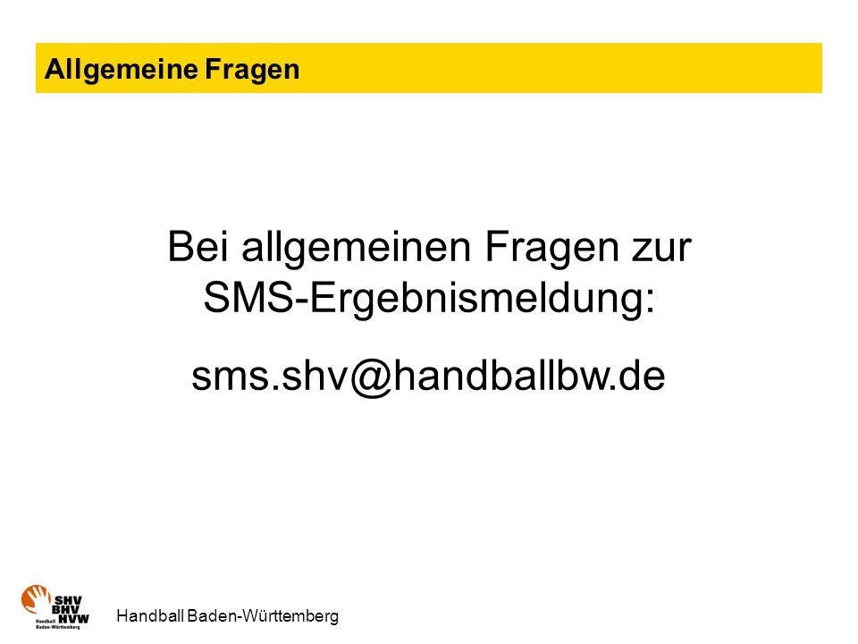 Handball Baden-Württemberg Allgemeine Fragen Bei allgemeinen Fragen zur SMS-Ergebnismeldung: sms.shv@handballbw.de