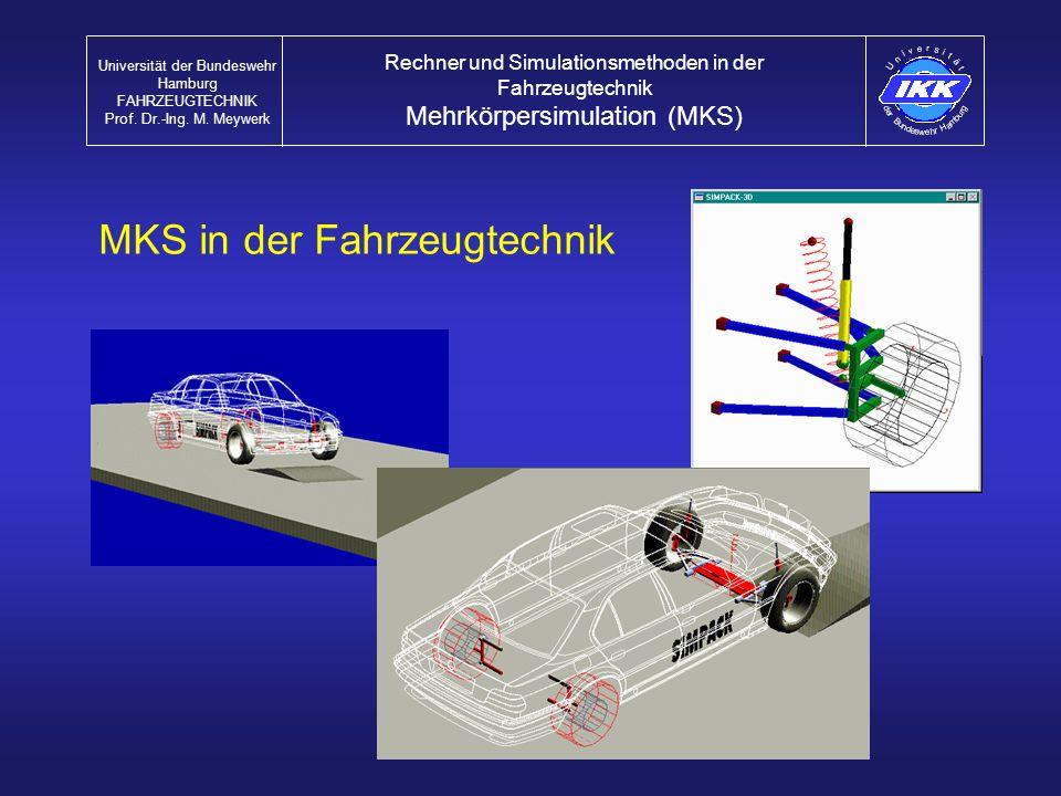 Rechner und Simulationsmethoden in der Fahrzeugtechnik Mehrkörpersimulation (MKS) MKS in der Fahrzeugtechnik Universität der Bundeswehr Hamburg FAHRZE