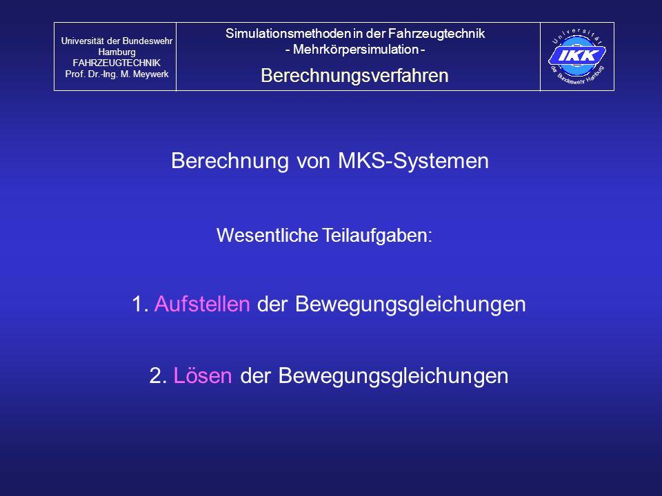 Wesentliche Teilaufgaben: Berechnung von MKS-Systemen 1. Aufstellen der Bewegungsgleichungen 2. Lösen der Bewegungsgleichungen Berechnungsverfahren Un