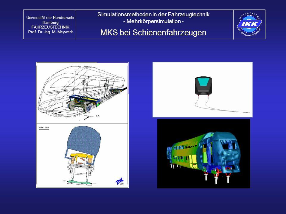 MKS bei Schienenfahrzeugen Universität der Bundeswehr Hamburg FAHRZEUGTECHNIK Prof. Dr.-Ing. M. Meywerk Simulationsmethoden in der Fahrzeugtechnik - M