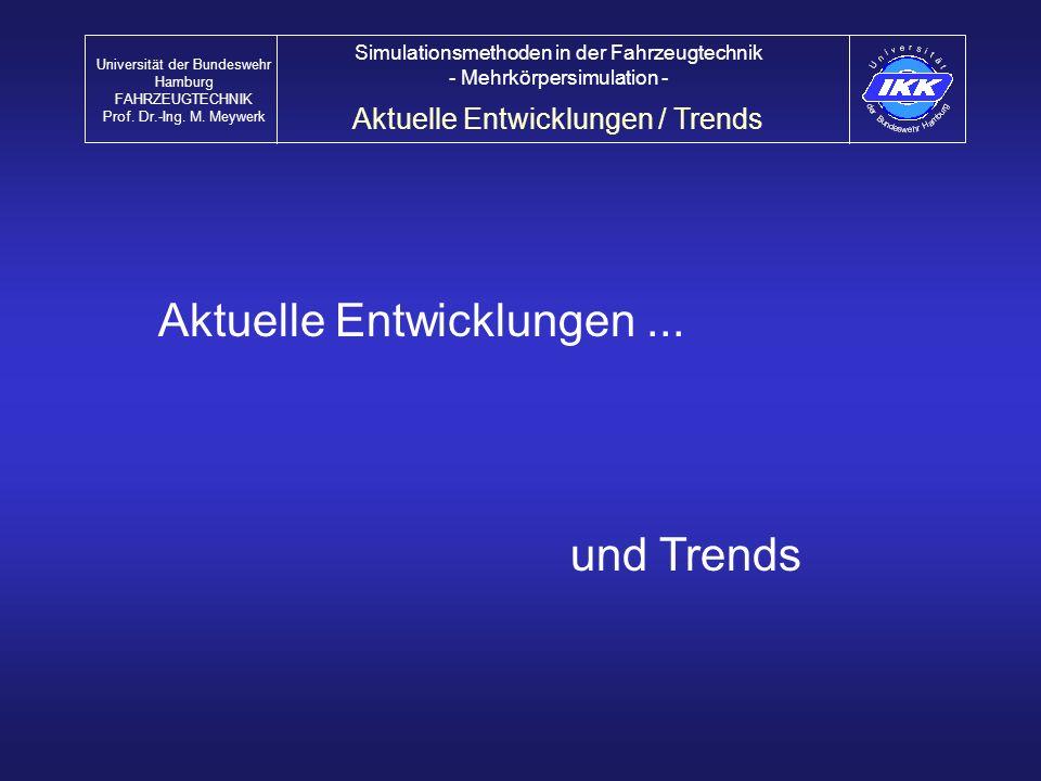 Aktuelle Entwicklungen / Trends Universität der Bundeswehr Hamburg FAHRZEUGTECHNIK Prof. Dr.-Ing. M. Meywerk Simulationsmethoden in der Fahrzeugtechni