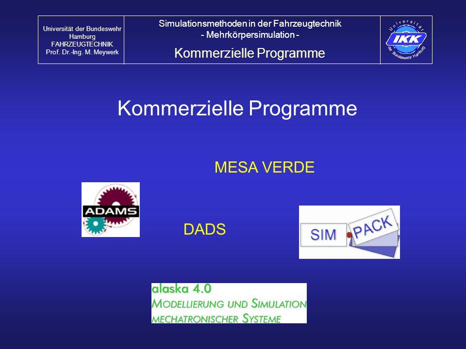 Kommerzielle Programme DADS MESA VERDE Kommerzielle Programme Universität der Bundeswehr Hamburg FAHRZEUGTECHNIK Prof. Dr.-Ing. M. Meywerk Simulations