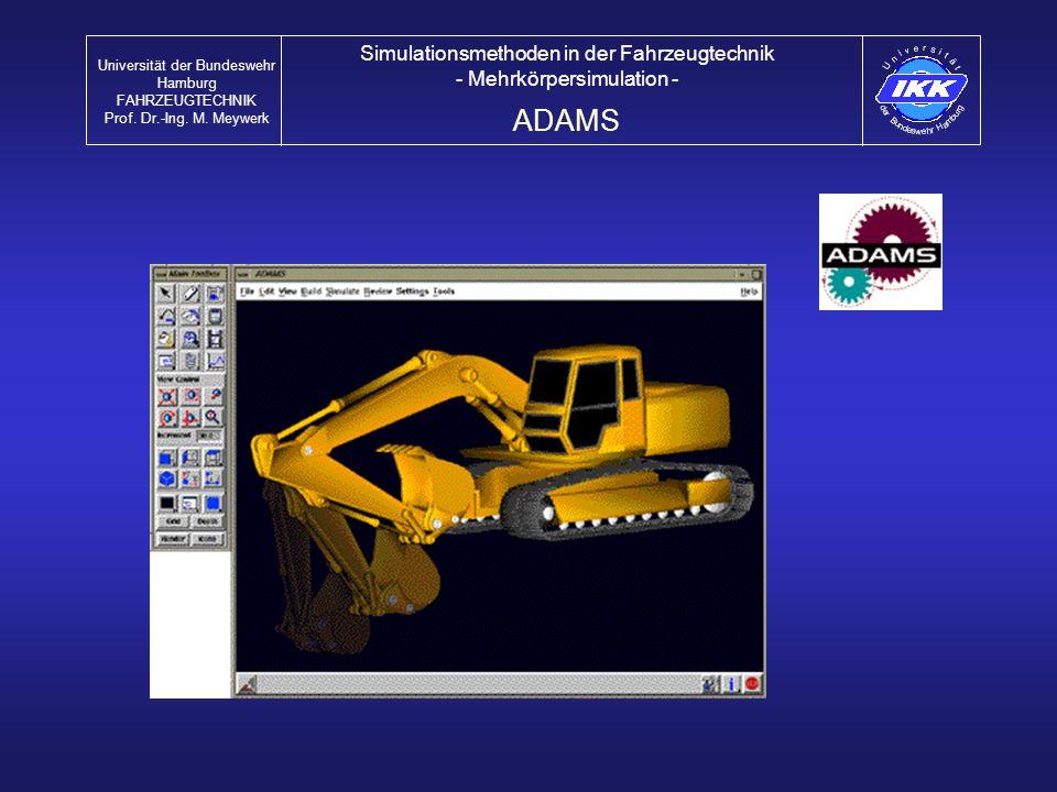 ADAMS Universität der Bundeswehr Hamburg FAHRZEUGTECHNIK Prof. Dr.-Ing. M. Meywerk Simulationsmethoden in der Fahrzeugtechnik - Mehrkörpersimulation -