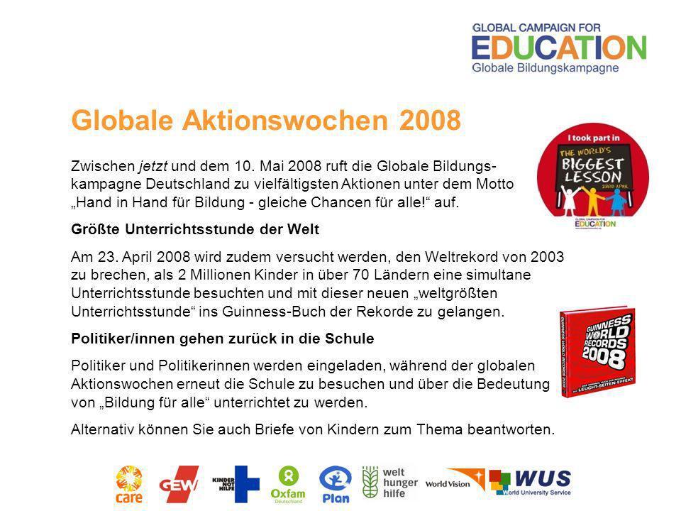 Globale Aktionswochen 2008 Zwischen jetzt und dem 10. Mai 2008 ruft die Globale Bildungs- kampagne Deutschland zu vielfältigsten Aktionen unter dem Mo