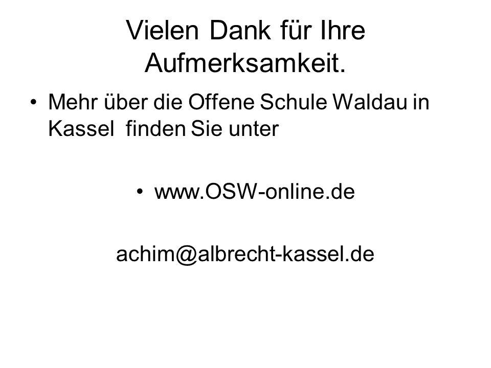 Vielen Dank für Ihre Aufmerksamkeit. Mehr über die Offene Schule Waldau in Kassel finden Sie unter www.OSW-online.de achim@albrecht-kassel.de