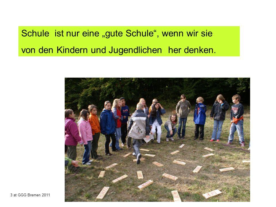 Schule ist nur eine gute Schule, wenn wir sie von den Kindern und Jugendlichen her denken. 3 at GGG Bremen 2011