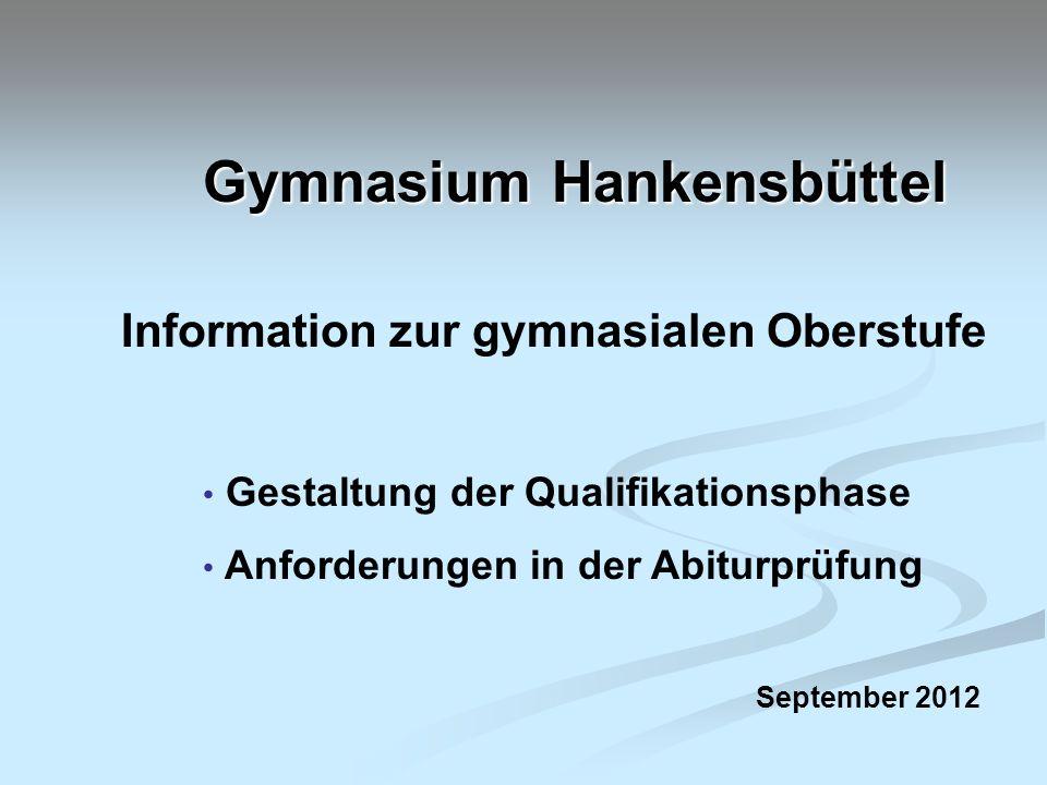 Gymnasium Hankensbüttel Information zur gymnasialen Oberstufe Gestaltung der Qualifikationsphase Anforderungen in der Abiturprüfung September 2012