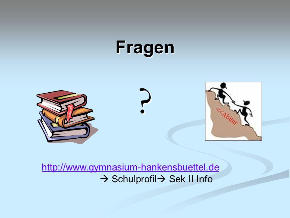 Fragen ? http://www.gymnasium-hankensbuettel.de Schulprofil Sek II Info