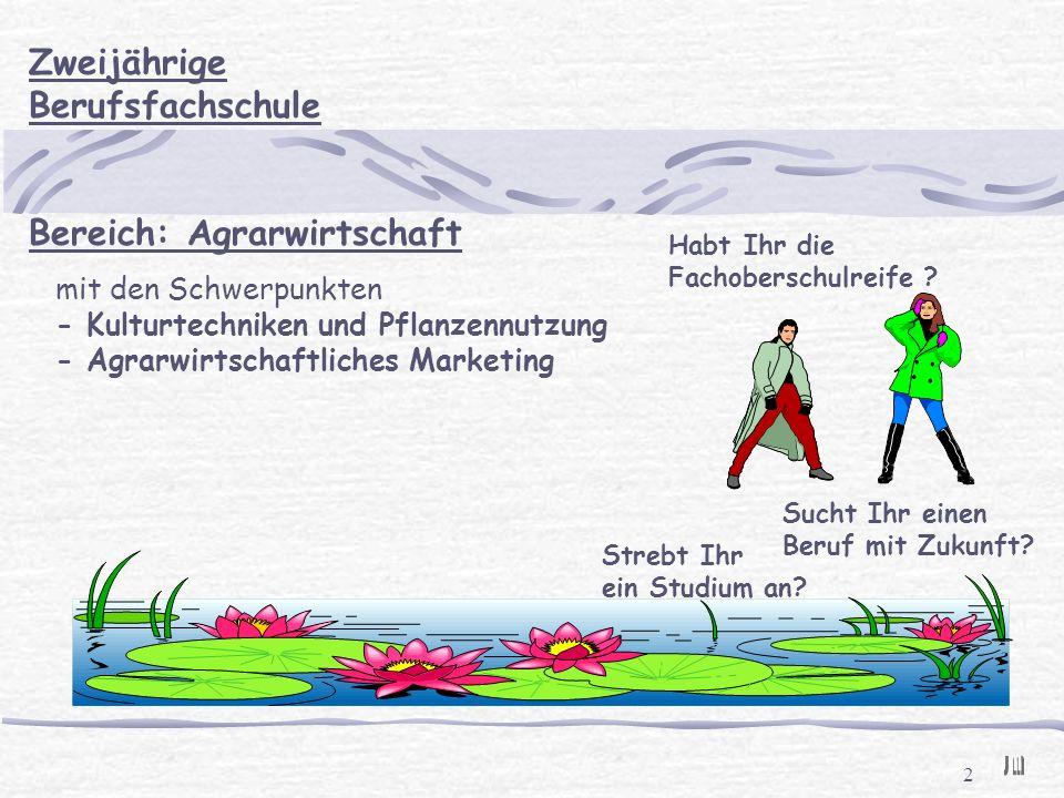 2 Zweijährige Berufsfachschule Bereich: Agrarwirtschaft mit den Schwerpunkten - Kulturtechniken und Pflanzennutzung - Agrarwirtschaftliches Marketing