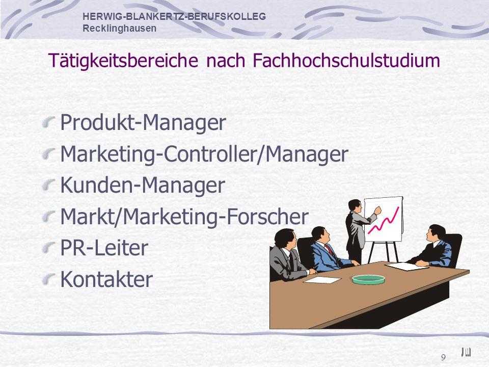 9 Tätigkeitsbereiche nach Fachhochschulstudium Produkt-Manager Marketing-Controller/Manager Kunden-Manager Markt/Marketing-Forscher PR-Leiter Kontakte