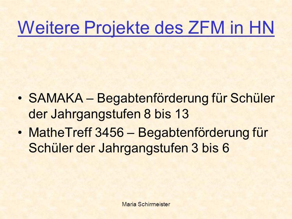 Maria Schirmeister Weitere Projekte des ZFM in HN SAMAKA – Begabtenförderung für Schüler der Jahrgangstufen 8 bis 13 MatheTreff 3456 – Begabtenförderu